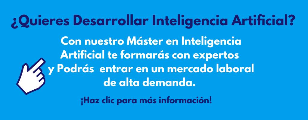 Si quieres desarrollar inteligencia artificial con nuestro master de inteligencia artificial podrás conseguirlo, haz clic aquí