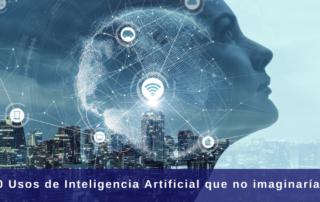 10 Usos de la inteligencia artificial que no imaginarías